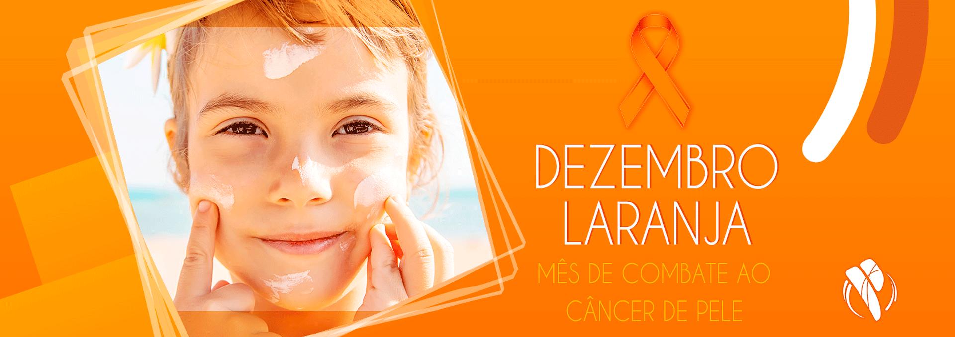 Dezembro Laranja - Prevenção contra o câncer de pele